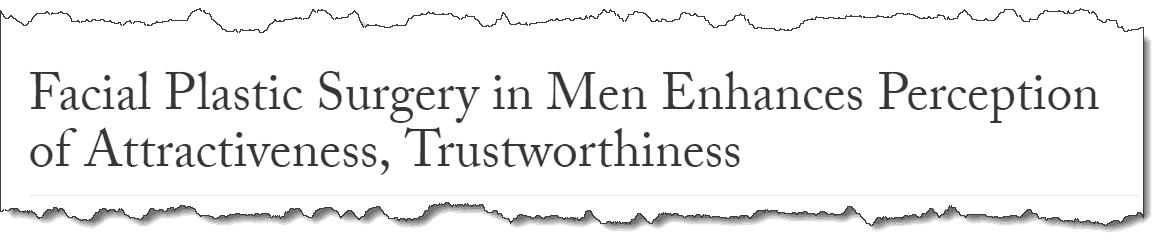 Facial Plastic Surgery in Men Enhances Perception of Attractiveness, Trustworthiness